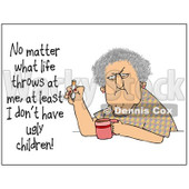 Clipart of a Grumpy Old Woman Smoking a Cigarette over Coffee with Test Reading No Matter What Life Throws at Me at Least I Dont Have Ugly Children - Royalty Free Illustration © Dennis Cox #1307544