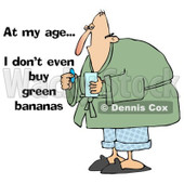 Clipart of a Sick White Man Taking a Pill with at My Age I Dont Even Buy Green Bananas Text - Royalty Free Illustration © djart #1311961